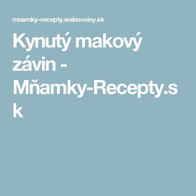 Kynutý makový závin - Mňamky-Recepty.sk