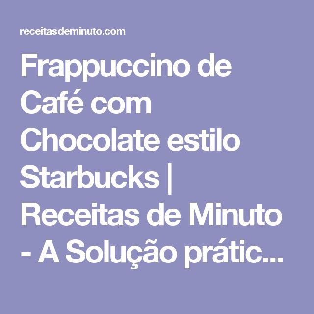 Frappuccino de Café com Chocolate estilo Starbucks | Receitas de Minuto - A Solução prática para o seu dia-a-dia!