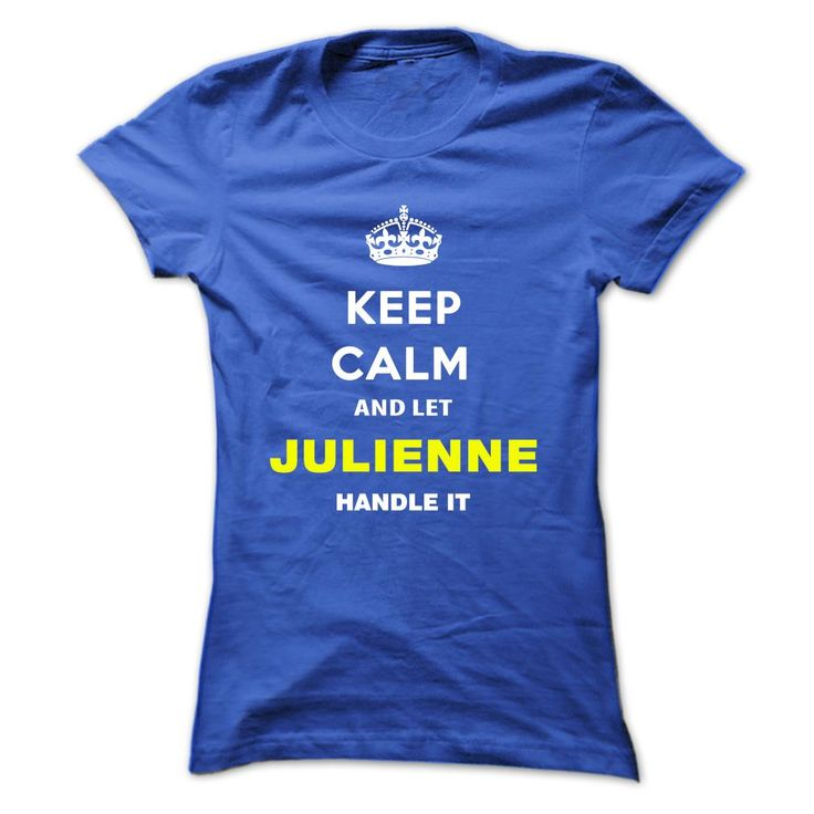 Keep Calm And Let Julienne √ Handle ItKeep Calm and let Julienne Handle itJulienne, name Julienne, keep calm Julienne, am Julienne
