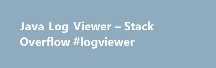 Java Log Viewer – Stack Overflow #logviewer http://riverside.remmont.com/java-log-viewer-stack-overflow-logviewer/  # Unfortunately, sometimes the only way to debug a program is by going through its long log files. I searched for a decent log viewer for a while now, and haven't found a real solution. The only program that seemed to be most appropriate was Chainsaw with its Socket connector but after a few short uses the program proved to be buggy and unresponsive at best. For my purposes, a…