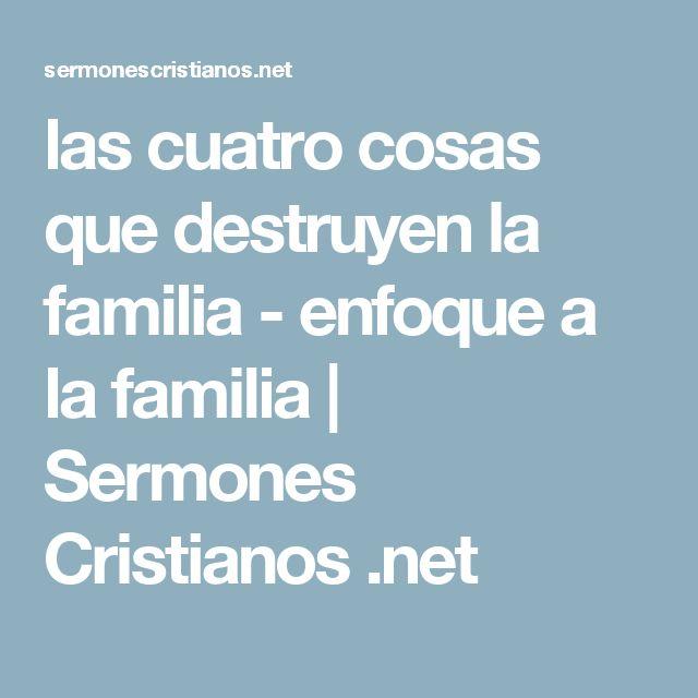 las cuatro cosas que destruyen la familia - enfoque a la familia | Sermones Cristianos .net