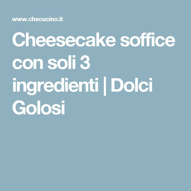 Cheesecake soffice con soli 3 ingredienti | Dolci Golosi