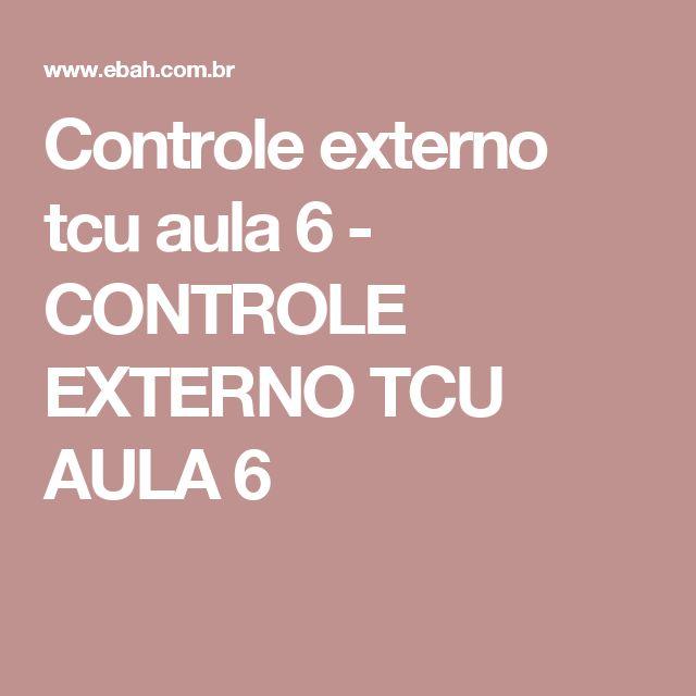 Controle externo tcu aula 6 - CONTROLE EXTERNO TCU AULA 6