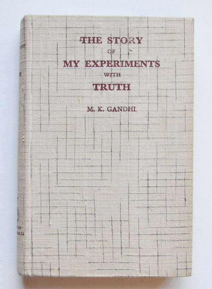 An Autobiography or The Story of My Experiments with Truth by Mahatma Gandhi. Translated from the original in Gujarati by Mahadev Desai