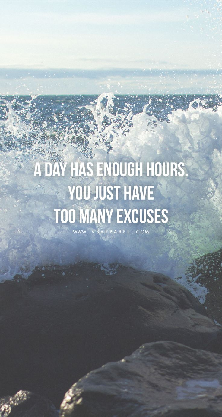 A day has enough hours. You just have too many excuses. [Right click and select 'Save As' to download] // Free Motivational Phone Wallpaper from www.V3Apparel.com #Motivation #Inspiration #Quotes #Fitness