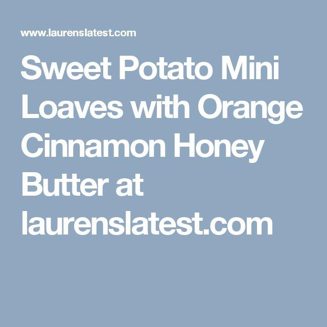 Sweet Potato Mini Loaves with Orange Cinnamon Honey Butter at laurenslatest.com