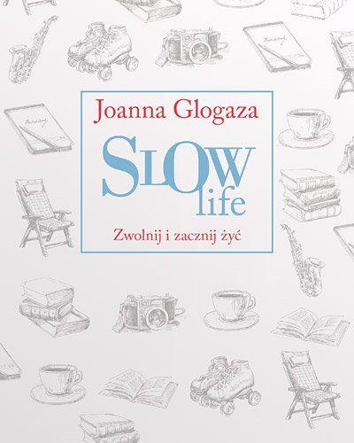 Slow Life. Zwolnij i zacznij żyć -   Glogaza Joanna , tylko w empik.com: 31,84 zł. Przeczytaj recenzję Slow Life. Zwolnij i zacznij żyć. Zamów dostawę do dowolnego salonu i zapłać przy odbiorze!