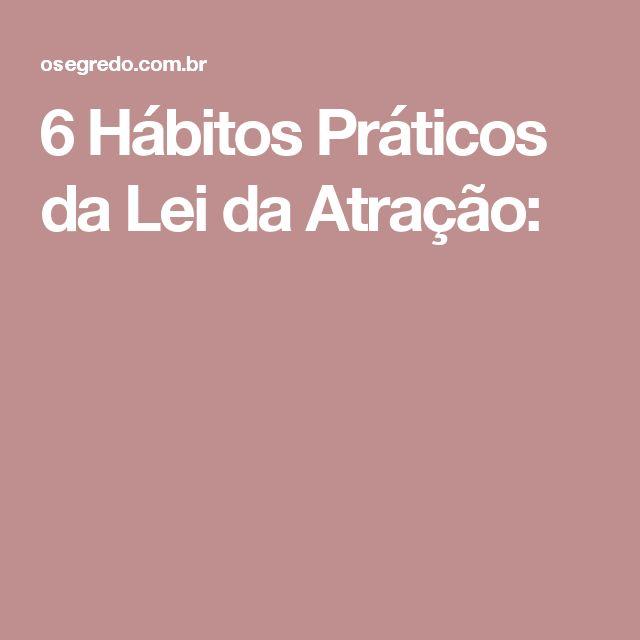 6 Hábitos Práticos da Lei da Atração: