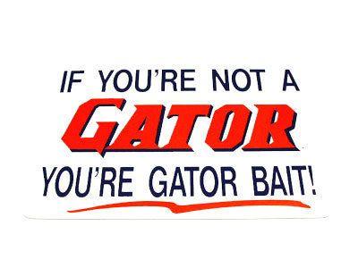 Proud to be a florida gator | Gator BAIT!!! - Florida Gators