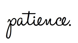 #2. Be more patient. With others, and with myself.