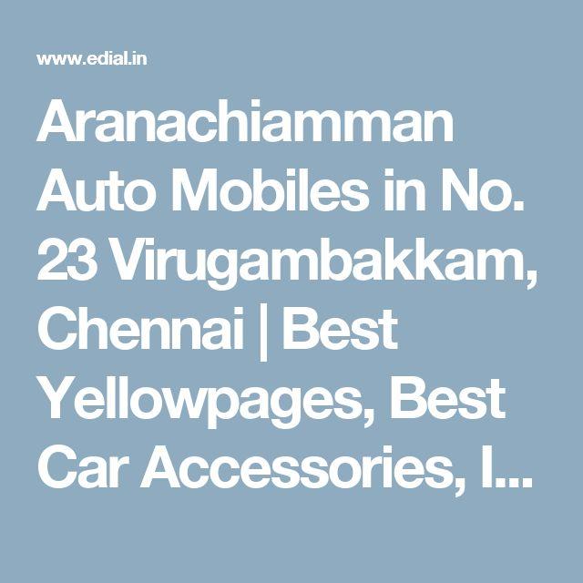 Aranachiamman Auto Mobiles in No. 23 Virugambakkam, Chennai | Best Yellowpages, Best Car Accessories, India
