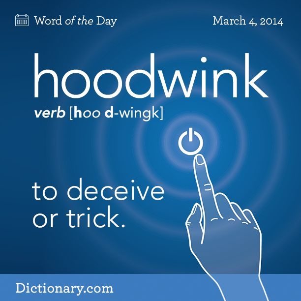 Dictionary.com's Word of the Day - hoodwink - to deceive or trick.