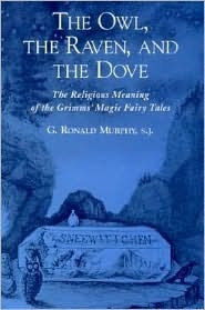 The Owl, the Raven, and the Dove: The Religious Meaning of the Grimms' Magic Fairy Tales, (0195136071), G. Ronald Murphy, Textbooks - Barnes & Noble