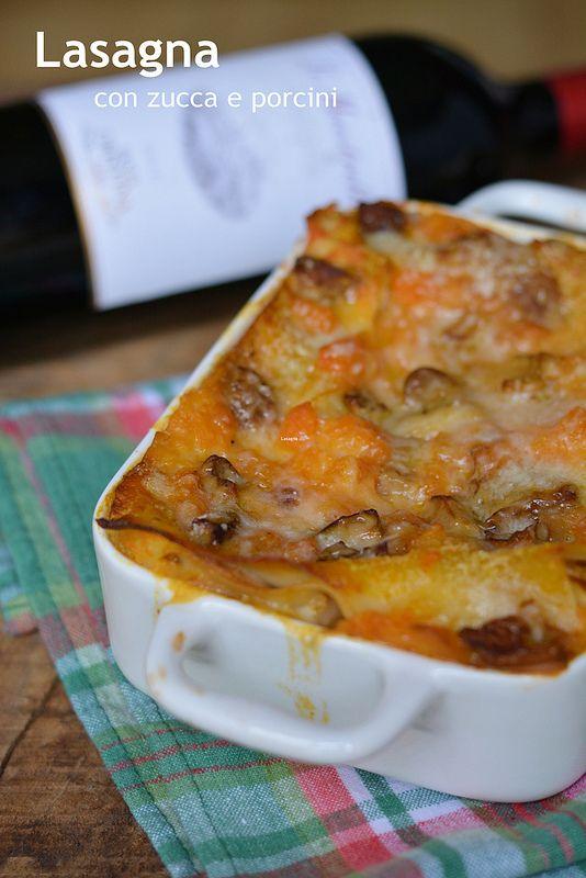 Lasagna con zucca e porcini | Farina lievito e fantasia