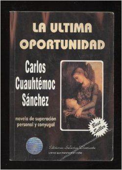 La Última Oportunidad: Carlos Cuauhtémoc Sánchez: Amazon.com: Books #amazon #luxortrades