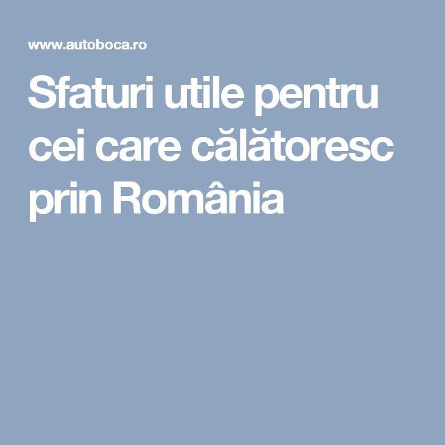 Sfaturi utile pentru cei care călătoresc prin România