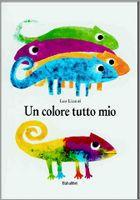Leo Lionni Tutti gli animali hanno un colore, tranne il camaleonte che cambia colore secondo dove si posa. Come può fare per avere un colore tutto suo? Troverà la soluzione grazie a un amico.