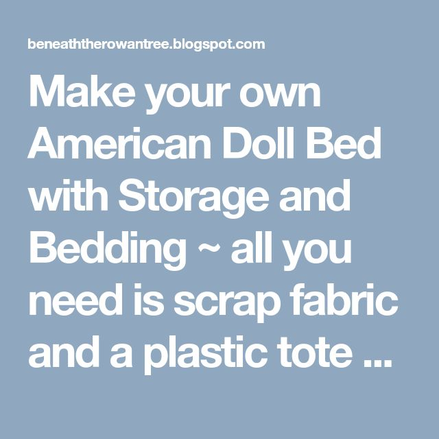 Make your own American Doll Bed with Storage and Bedding ~ all you need is scrap fabric and a plastic tote with a lid! My daughter...
