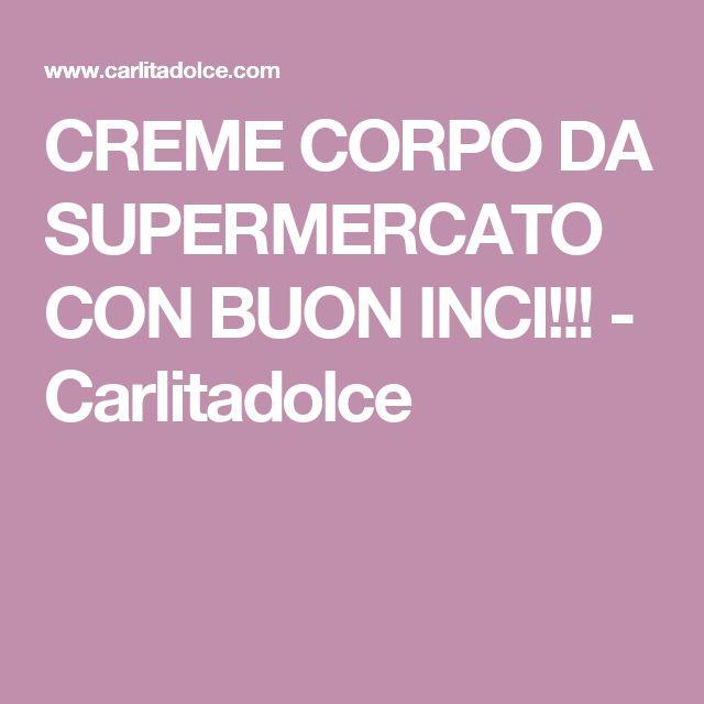 CREME CORPO DA SUPERMERCATO CON BUON INCI!!! - Carlitadolce
