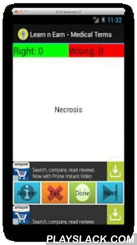 Medical Terms : Earn N Learn  Android App - playslack.com ,  Do you just nod helplessly when your doctor explains to you what your ailment is or what your treatment options are ? Do you feel hopelessly lost in the myriad of medical terms ? What does Pectoral really mean ? What is a femoral artery ? What is Necrosis ? In this app, we have tried to demystify the world of common medical terms by giving clear concise definitions of each term in ordinary language. This app is meant for the general folks, though premed / medical students might find it useful too. Not only do you learn about the medical terminology and educate yourself, but you also earn rewards ! You can earn REAL points (mPoints) that can be redeemed for REAL rewards on retailers like Amazon, Best Buy etc. Now, for some heavy duty legal disclaimers (Sorry, lawyers make us write this) This App is only intended as a casual entertainment app. If you do decide to use it, it is at your own risk. The developer makes no warranties about the functionality in this game or any accuracy in the information provided. Any liabilities, whether direct or implied are expressly rejected and by downloading the application, you release the developer and any associated entities from ALL liabilities. If you do not agree, please do not download the game.Whew, that was some heavy duty lingo right there ! We have you enjoy the Learning n Earning