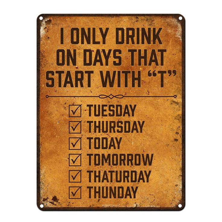 I Only Drink on Days That Start With T… | 9″ x 12″ | www.MyBeerCozy.com #FunnyBeerQuotes #MetalBeerSigns