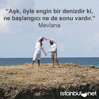 """""""Aşk, öyle engin bir denizdir ki, ne başlangıcı ne de sonu vardır."""" Mevlana"""