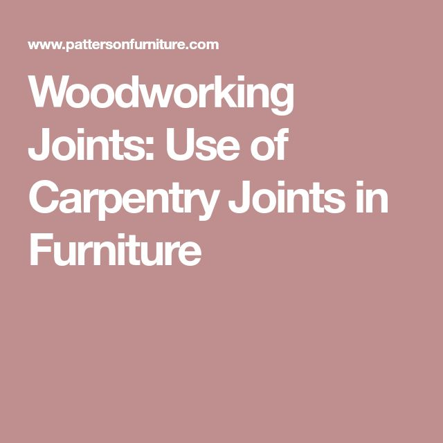 Woodworking Joints:  Use of Carpentry Joints in Furniture