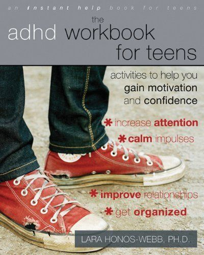 The ADHD Workbook for Teens: Activities to Help You Gain Motivation and Confidence (Instant Help Book for Teens) by Lara Honos-Webb. $10.85. Publication: January 1, 2011. Reading level: Ages 13 and up. Publisher: Instant Help; 1 edition (January 1, 2011). Author: Lara Honos-Webb. Series - Instant Help Book for Teens. Save 32%!