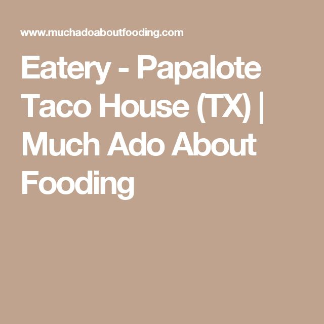 Eatery - Papalote Taco House (TX)          |           Much Ado About Fooding