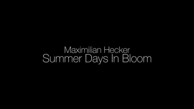 Maximilian Hecker   Summer Days In Bloom (Lyrics) (HD)