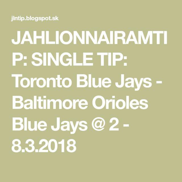 JAHLIONNAIRAMTIP: SINGLE TIP: Toronto Blue Jays - Baltimore Orioles Blue Jays @ 2 - 8.3.2018