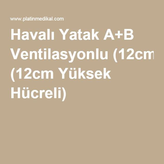 Havalı Yatak A+B Ventilasyonlu (12cm Yüksek Hücreli)