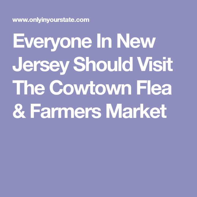 Everyone In New Jersey Should Visit The Cowtown Flea & Farmers Market