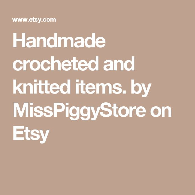 Handmade crocheted and knitted items. by MissPiggyStore on Etsy