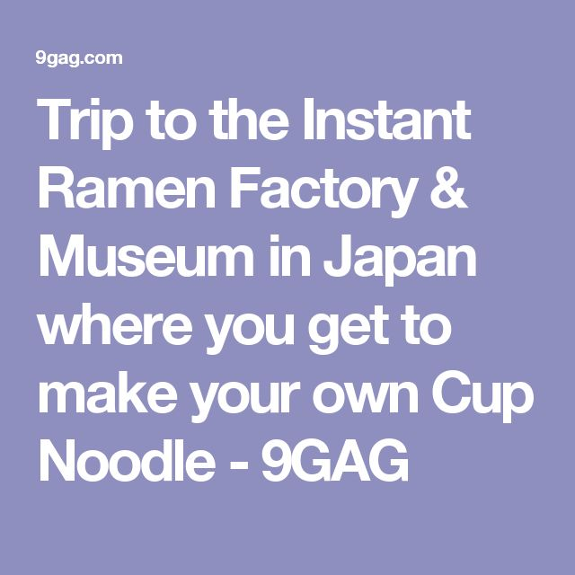 Trip to the Instant Ramen Factory & Museum in Japan where you get to make your own Cup Noodle - 9GAG