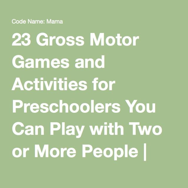 23 Gross Motor Games and Activities for Preschoolers You Can Play with Two or More People   Code Name: Mama