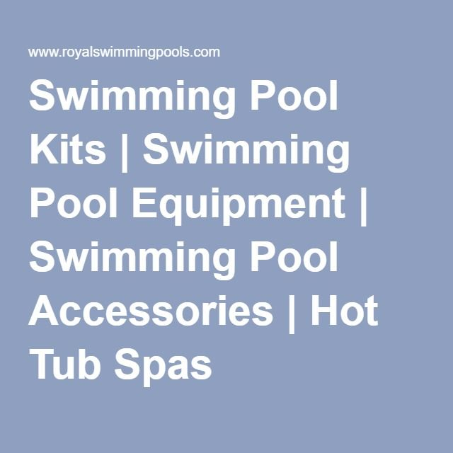 Swimming Pool Kits | Swimming Pool Equipment | Swimming Pool Accessories | Hot Tub Spas