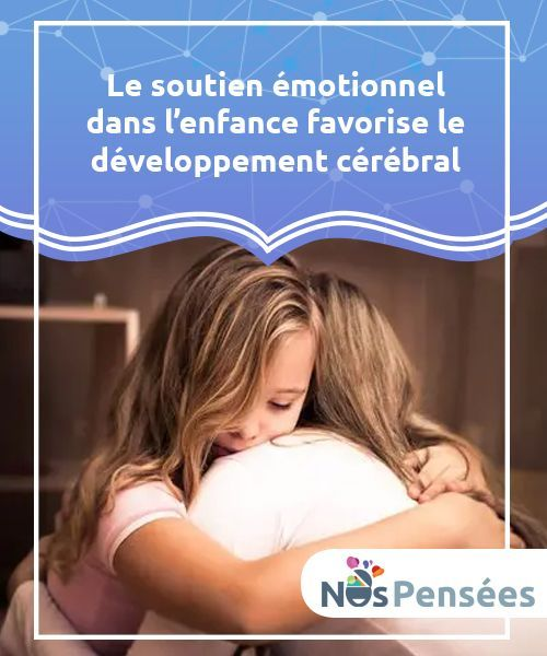Emotional support in childhood promotes brain development