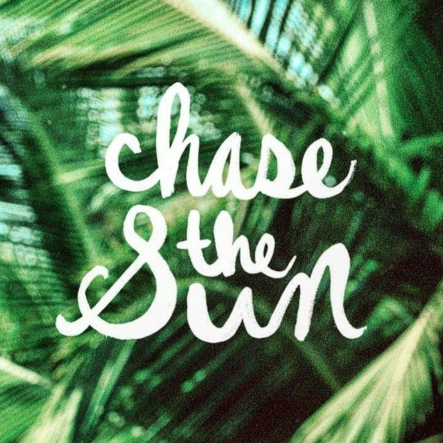 Chase the sun!