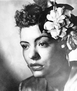Billie Holiday  *probably my favorite vocalist that ever lived. she's indescribable.*