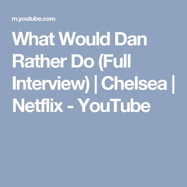 What Would Dan Rather Do (Full Interview)   Chelsea   Netflix - YouTube