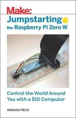 Download Ebook Jumpstarting the Raspberry Pi Zero W : Control the World Around You with a $10 Computer EPUB PDF PRC