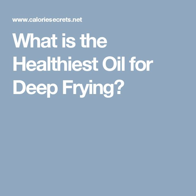 What is the Healthiest Oil for Deep Frying?