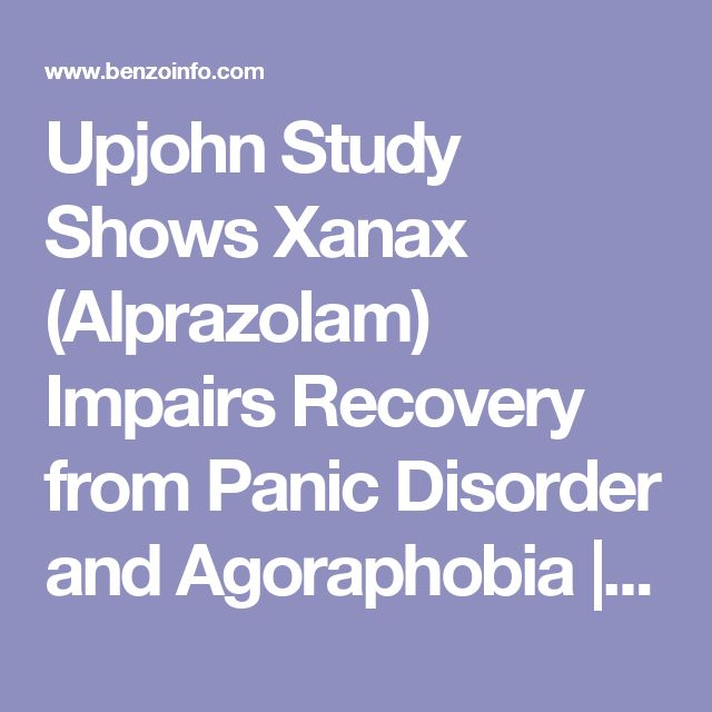 Upjohn Study Shows Xanax (Alprazolam) Impairs Recovery from Panic Disorder and Agoraphobia | Benzodiazepine Information Coalition