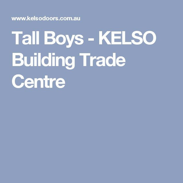 Tall Boys - KELSO Building Trade Centre