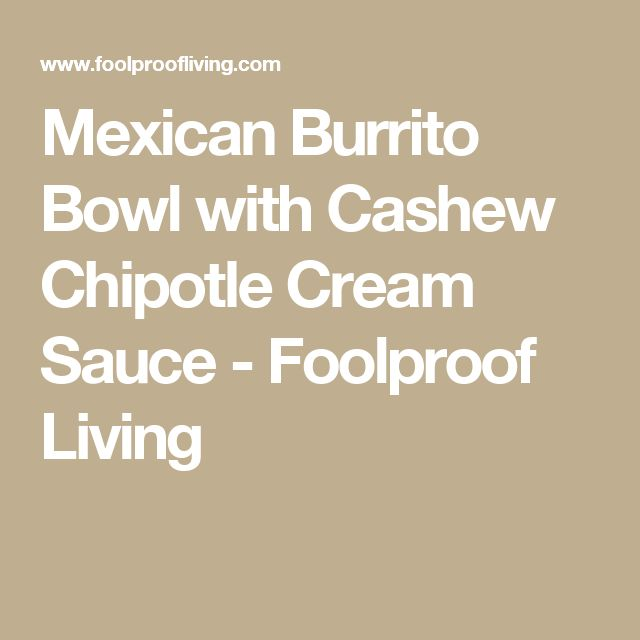 Mexican Burrito Bowl with Cashew Chipotle Cream Sauce - Foolproof Living