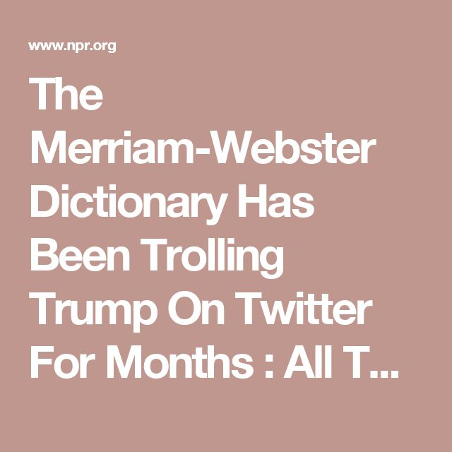 The Merriam Webster Dictionary Has Been Trolling Trump On Twitter For Months