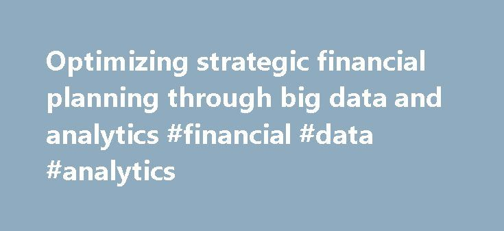 Optimizing strategic financial planning through big data and analytics #financial #data #analytics http://canada.nef2.com/optimizing-strategic-financial-planning-through-big-data-and-analytics-financial-data-analytics/  # Optimizing strategic financial planning through big data and analytics The financial services industry has reached maturity, according to the definition of industry life cycle set by Inc. Through the lens of Porter's Five Forces, explained in Harvard Business Review . the…