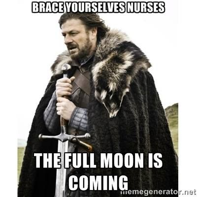 Brace yourself, nurses... the full moon is coming!