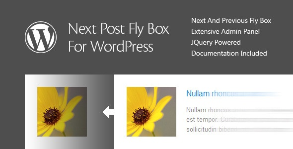 Next Post Fly Box For WordPress is a WordPress plugin that creates navigation between next and previous post as a floating pop-up box on the left or right side of the window. When the user scroll the page a fly box is showing, allowing the user to select next or previous post based on conditions set in the plugin options panel. Tags: wordpress plugin, box, fade, featured, fly, navigation, next, notification, pagination, post, prev, previous, scroll, slide, slider.